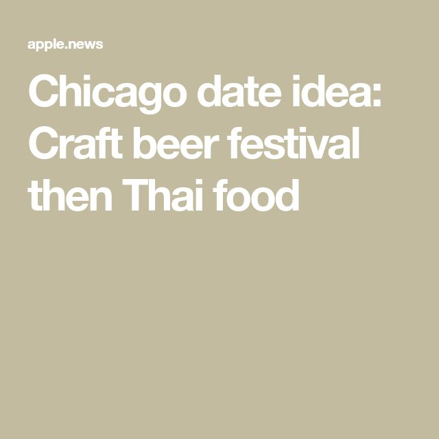 Chicago date idea: Craft beer festival then Thai food
