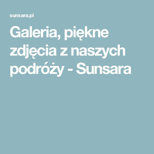 Galeria, piękne zdjęcia z naszych podróży - Sunsara