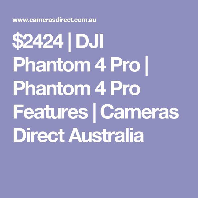 $2424 | DJI Phantom 4 Pro | Phantom 4 Pro Features | Cameras Direct Australia