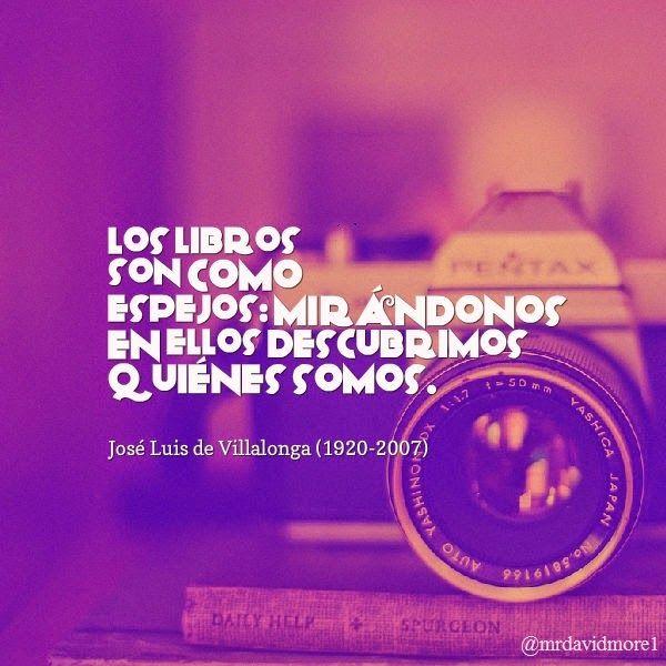 Los libros son como espejos: mirándonos en ellos descubrimos quiénes somos. José Luis de Villalonga (1920-2007) Escritor y actor español. https://www.pinterest.com/mrdavidmore/frases-y-citas-c%C3%A9lebres/?lp=true