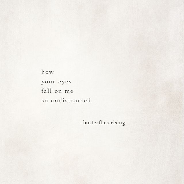 How Your Eyes Fall On Me So Undistracted Butterflies Rising Dreamy Quotes Your Eyes Quotes Words