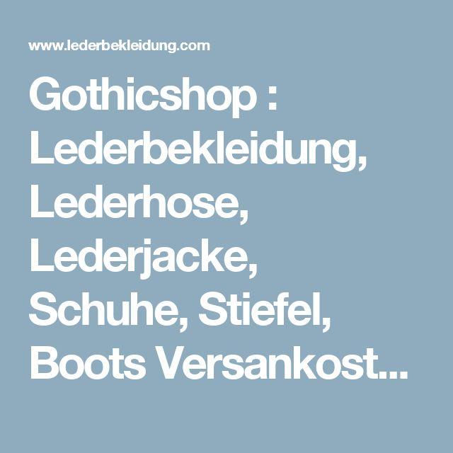 Gothicshop : Lederbekleidung, Lederhose,  Lederjacke, Schuhe, Stiefel, Boots Versankostenfrei bestellen