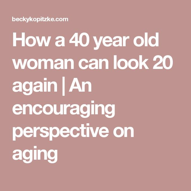 How a 40 year old woman can look 20 again | An encouraging perspective on aging