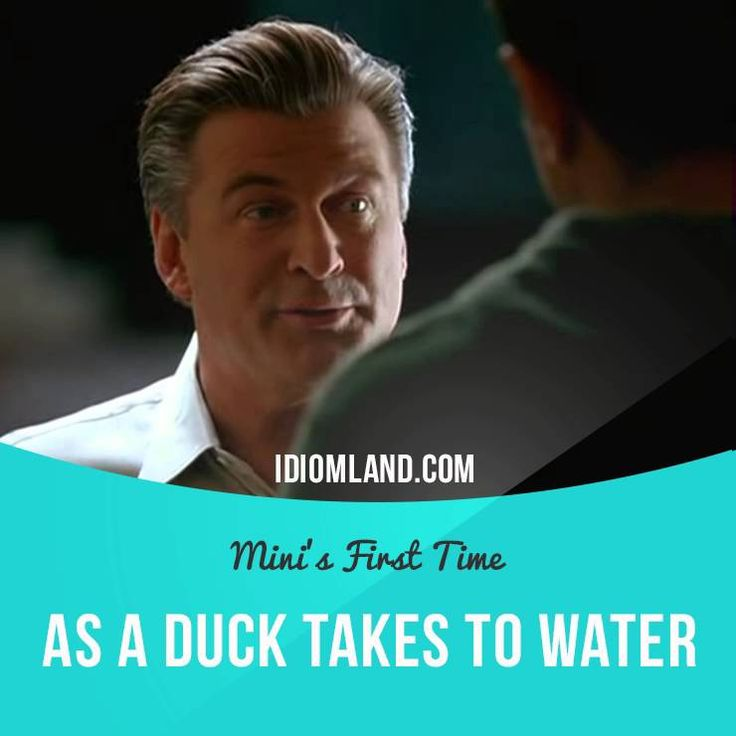 """""""As a duck takes to water"""" means """"easily and naturally"""". Usage in a movie…"""