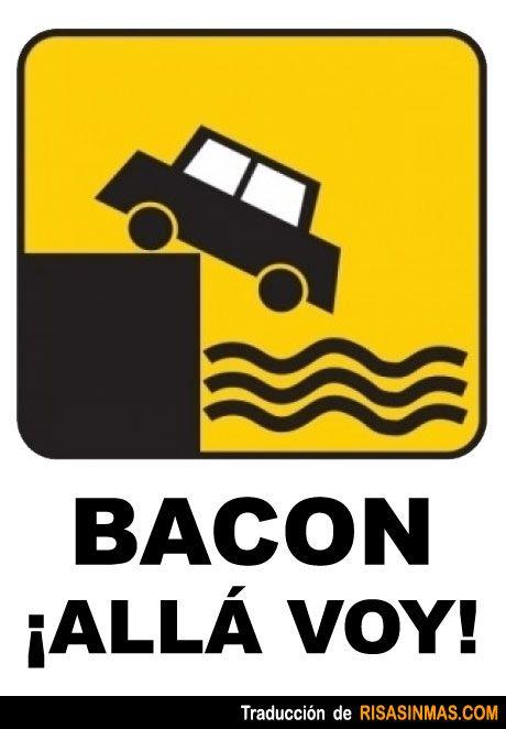 Señales de tráfico: Bacon, ¡Allá voy!