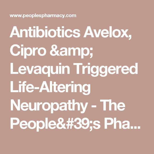 Antibiotics Avelox, Cipro & Levaquin Triggered Life-Altering Neuropathy - The People's Pharmacy