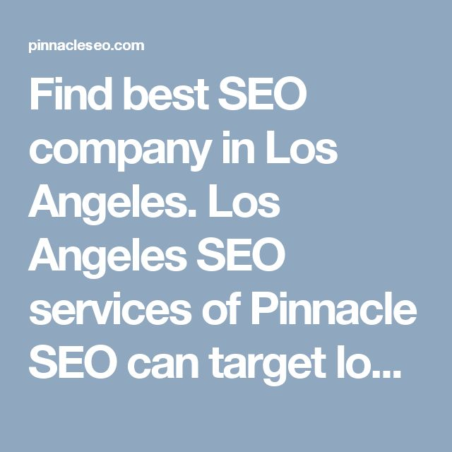 Find best SEO company in Los Angeles. Los Angeles SEO services of Pinnacle SEO can target local customers, drive good traffic for your website, get high SEO rank.