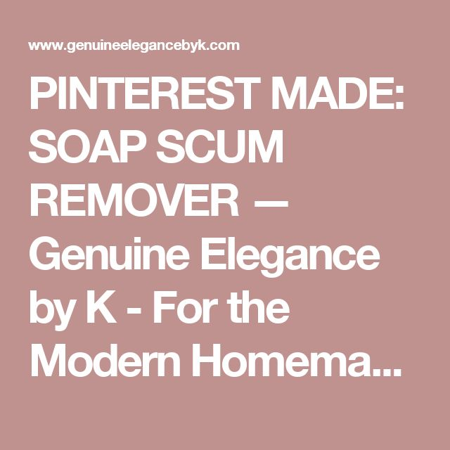 PINTEREST MADE: SOAP SCUM REMOVER — Genuine Elegance by K - For the Modern Homemaker