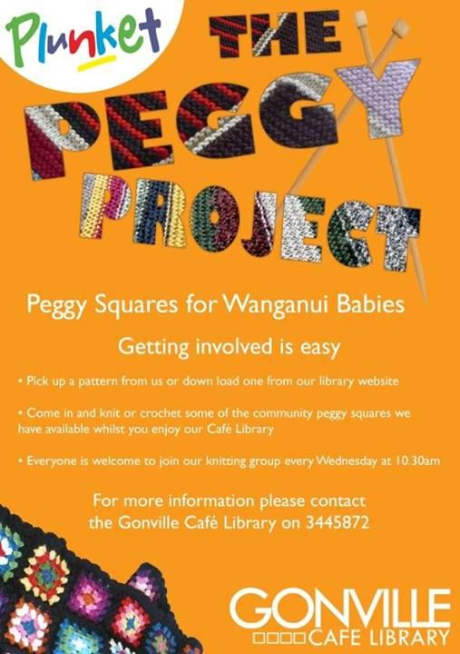 "Plunket Wanganui ""The Peggy Project"" Date: 23rd of April Time: 10:30am Location: Gonville Cafe Library @ 46 Abbot Street Gonville, Whanganui. Plunket Wanganui have a fantastic new project happening at the Gonville Cafe Library, ""The Peggy Project"". This wonderful project is about knitting squares for Whanganui babies and will be an on going every Wednesday at the same time and place. So get your groove on, your knitting fingers together and help support a really good cause."