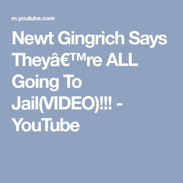 Newt Gingrich Says They're ALL Going To Jail(VIDEO)!!! - YouTube