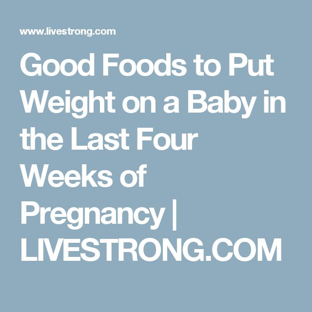 Good Foods to Put Weight on a Baby in the Last Four Weeks of Pregnancy | LIVESTRONG.COM