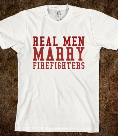 Real Men Marry FirefightersåÊT-Shirt By Tshirt Unicorn Each shirt is made to order using digital printing in the USA. Allow 3-5 days to print the order and get it shipped. This comfy white tee has a c