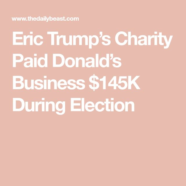 Eric Trump's Charity Paid Donald's Business $145K During Election