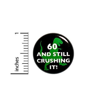 Funny-Birthday-Button-60-And-Still-Crushing-It-T-Rex-Party-Joke-Pin-1-034-39-9