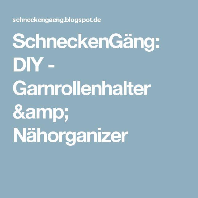 SchneckenGäng: DIY - Garnrollenhalter & Nähorganizer