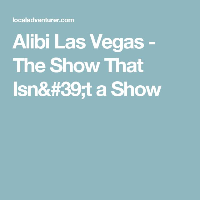 Alibi Las Vegas - The Show That Isn't a Show