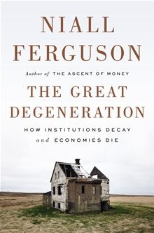 The Great Degeneration - How Institutions Decay and Economies Die by Niall Ferguson. From renowned historian Niall Ferguson, a searching and provocative examination of the widespread institutional rot that threatens our collective future.