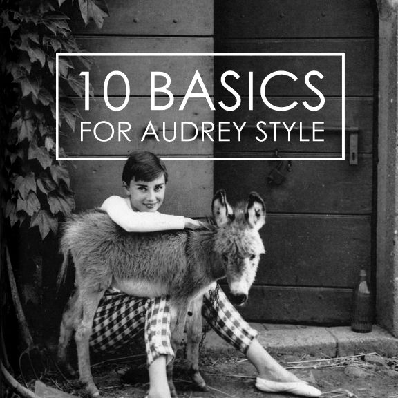 Audrey Hepburn is one of the 20th Century's most heralded style icons. If you love Audrey's style, copy it by adding just 10 classic pieces to your closet.