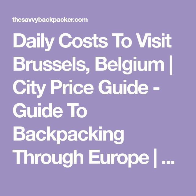 Daily Costs To Visit Brussels, Belgium | City Price Guide - Guide To Backpacking Through Europe | The Savvy Backpacker