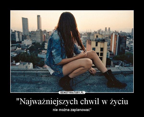 Najważniejszych chwil w życiu... | LikePin.pl - Cytaty, Sentencje, Demoty