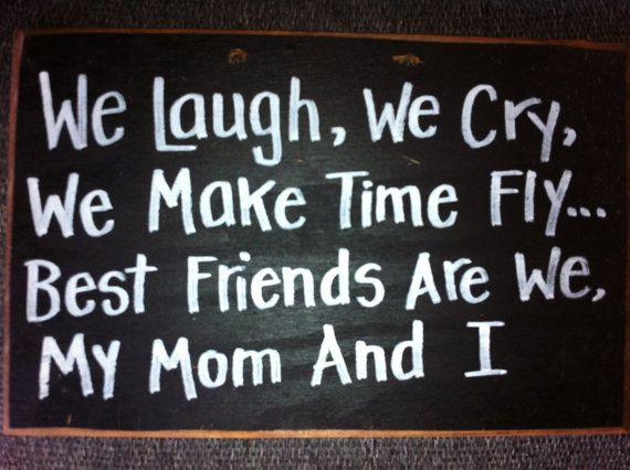 We Laugh Cry Make Time Fly Best Friends My Mother by trimblecrafts
