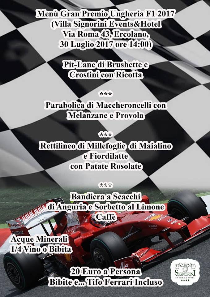 MENU' SPECIALE GRAN PREMIO D'UNGHERIA F1 2017  http://www.scuderiaferrariclubcostadelvesuvio.it/eventi-ferrari/30-luglio-2017-tutti-insieme-per-assistere-al-gran-premio-dungheria-2017.html  http://www.ristorantelenuvole.it/menu-speciale-gran-premio-dungheria-f1-2017/  http://www.villasignorini.it/it/menu-speciale-gran-premio-dungheria-2017/