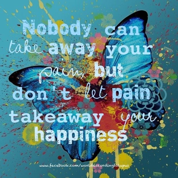 Don't let pain take away your happiness.