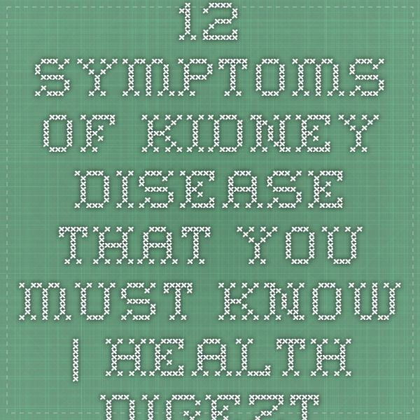 12 Symptoms of Kidney Disease That You Must Know | Health Digezt