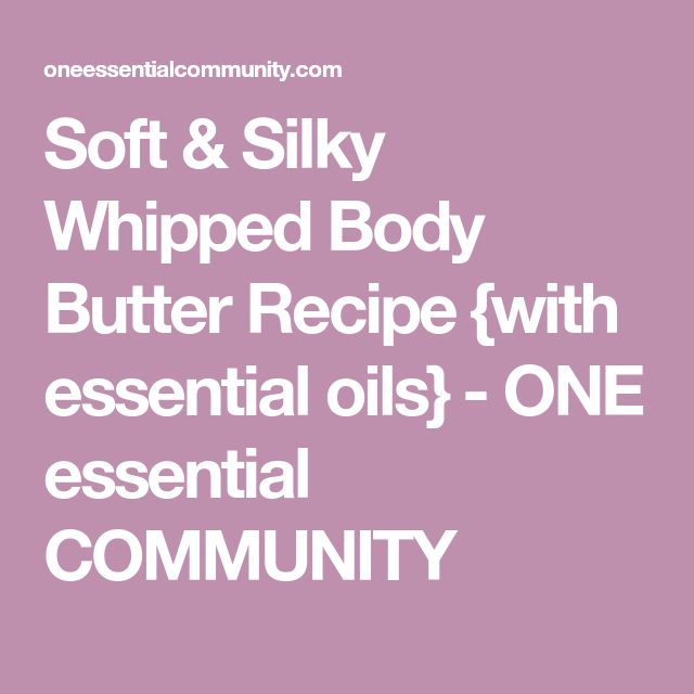 Soft & Silky Whipped Body Butter Recipe {with essential oils} - ONE essential COMMUNITY