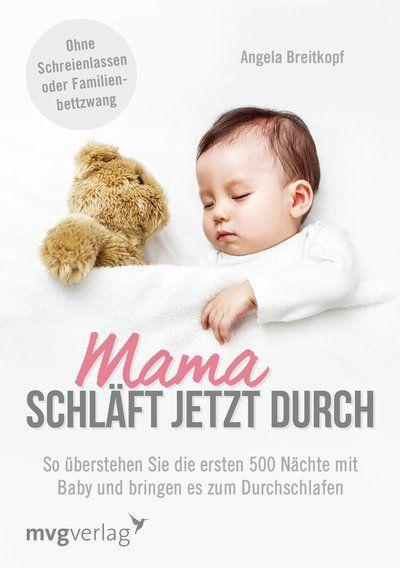 Angela Breitkopf Mama schläft jetzt durch So überstehen Sie die ersten 500 Nächte mit Baby und bringen es zum Durchschlafen