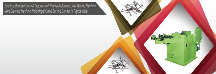 Prominent Manufacturers & Exporters Of Wire Nail Making Machine, High Automatic Wire Nail Making Machine In Rajkot- India.