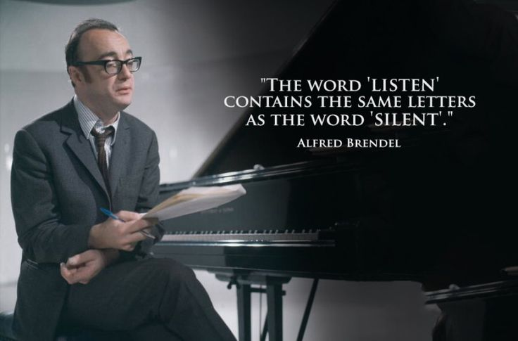 """The word 'listen' contains the same letters as the word 'silent'."" Alfred Brendel"
