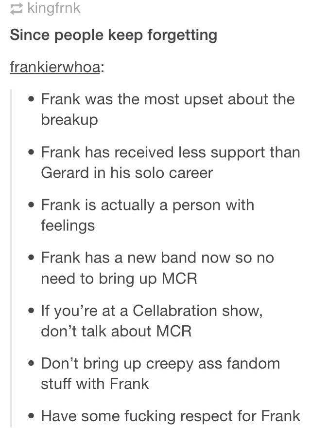 Frnkiero<<< I love Frank so much, and i love his solo music... idk man i feel like he would've been better off after the breakup if people had actually supported him more