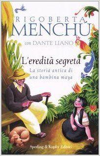 Amazon.it: L'eredità segreta. La storia antica di una bambina maya - Rigoberta Menchú, Dante Liano, A. Pace - Libri