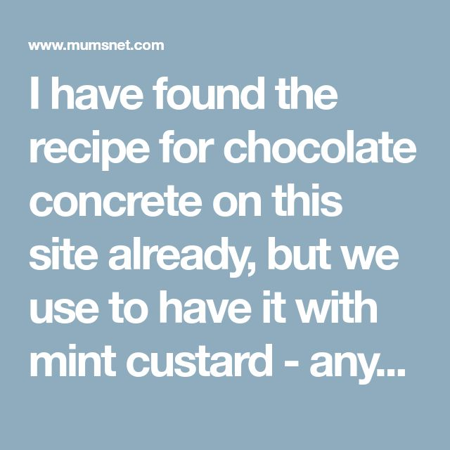 I have found the recipe for chocolate concrete on this site already, but we use to have it with mint custard - any ideas, i've tried adding some pepp
