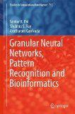 Granular neural networks, pattern recognition and bioinformatics / Sankar K. Pal, Shubhra S. Ray, Avatharam Ganivada