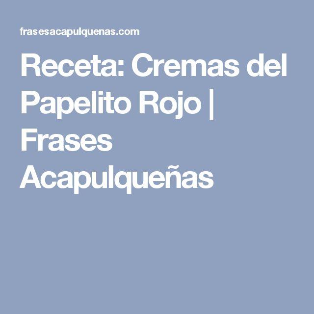Receta: Cremas del Papelito Rojo | Frases Acapulqueñas
