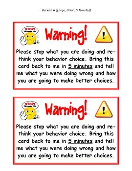This is a link to print out warning Cards. I like these cards because it says to bring the card back in five minutes and tell what you did wrong and how you will fix it. This gives students time to reflect on their behavior and cool down before discussing it with the teacher. I like this idea too @Emmeretta Russey