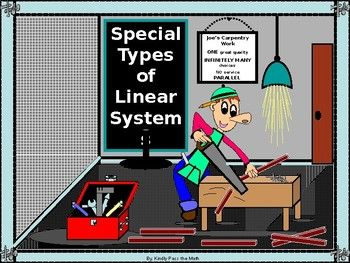 """The following lesson is crafted around """"The Special Types of Linear Systems!"""" * Students will find this lesson to be the """"kingpin"""" of all Linear System lessons, as it includes quick and efficient ways for one to recognize a Linear System with ONE solution, NO solution, and INFINITELY MANY solutions (please note the cut pieces of lumber"""