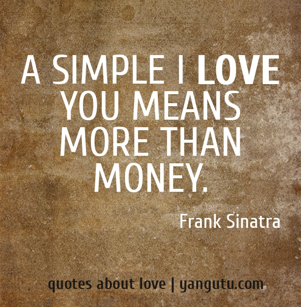 I Love You More Than Quotes: A Simple I Love You Means More Than Money,