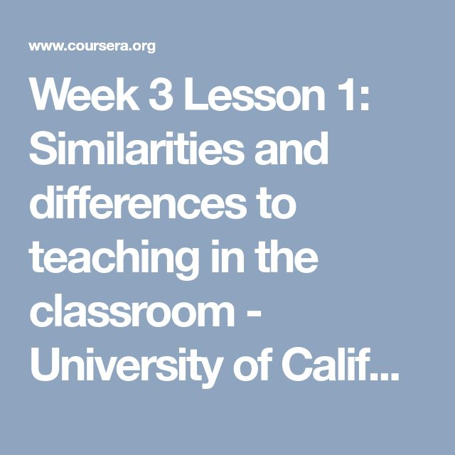 Week 3 Lesson 1: Similarities and differences to teaching in the classroom - University of California, Irvine | Coursera