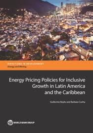 Energy Pricing Policies for Inclusive Growth in Latin America and the Caribbean (EBOOK) FULLTEXT: https://elibrary.worldbank.org/action/showPublications?PubType=type-books