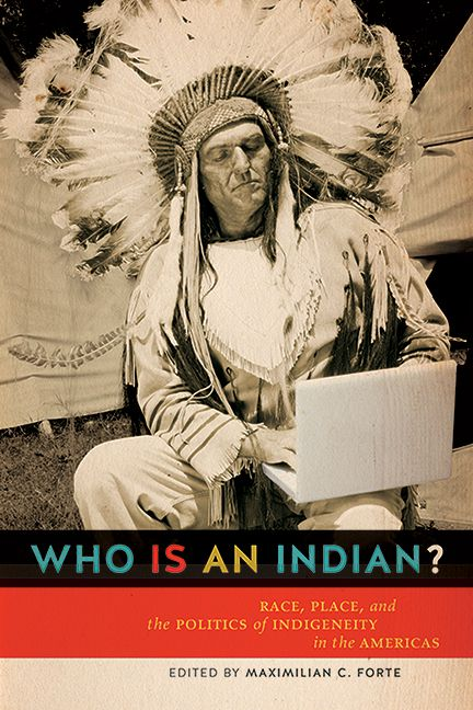 Who is an Indian?: Race, place and the politics of indigeneity in the Americas - Edited by Maximilian C. Forte - Ground Floor - 970.00497 W628F 2013