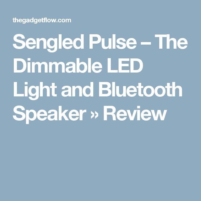 Sengled Pulse – The Dimmable LED Light and Bluetooth Speaker » Review