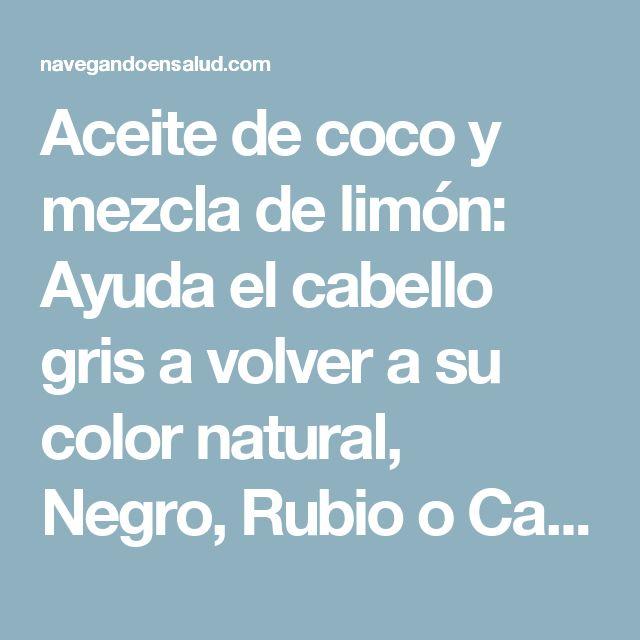 Aceite de coco y mezcla de limón: Ayuda el cabello gris a volver a su color natural, Negro, Rubio o Castaño . Tu prolema tiene solucion – Navegando en Salud
