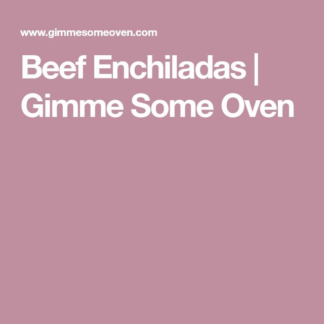 Beef Enchiladas | Gimme Some Oven