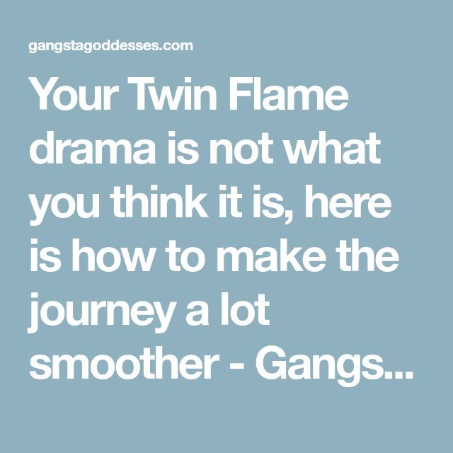 Your Twin Flame drama is not what you think it is, here is how to make the journey a lot smoother - Gangsta Goddesses Twin Flames