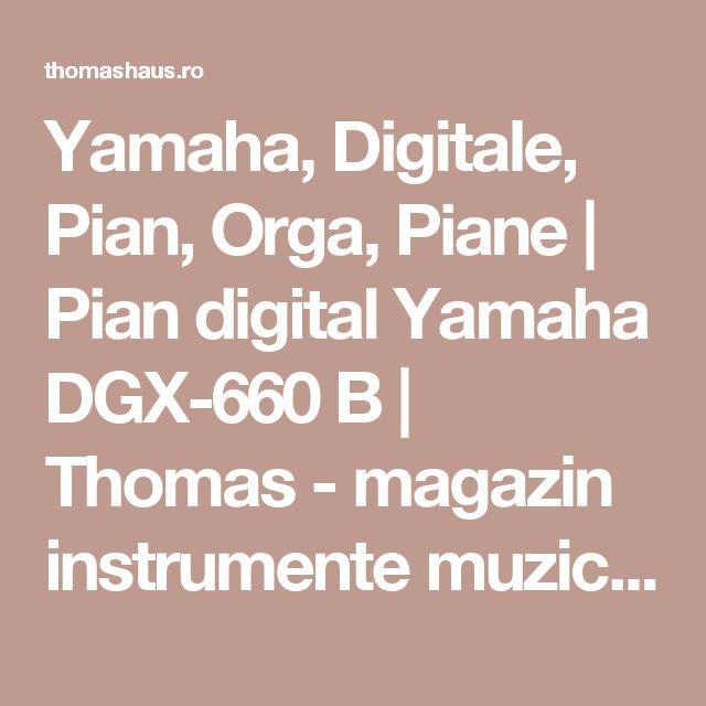 Yamaha, Digitale, Pian, Orga, Piane | Pian digital Yamaha DGX-660 B | Thomas - magazin instrumente muzicale | Magazin online in