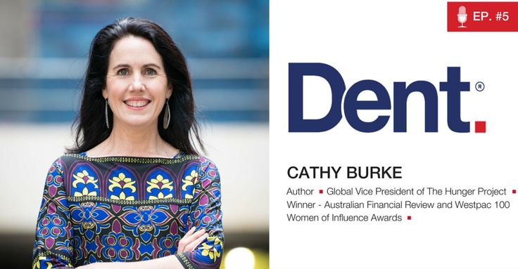 Dent | The Podcast with Cathy Burke  Ep 5. Cathy Burke on ending world hunger and empowering the world's most Unlikely Leaders