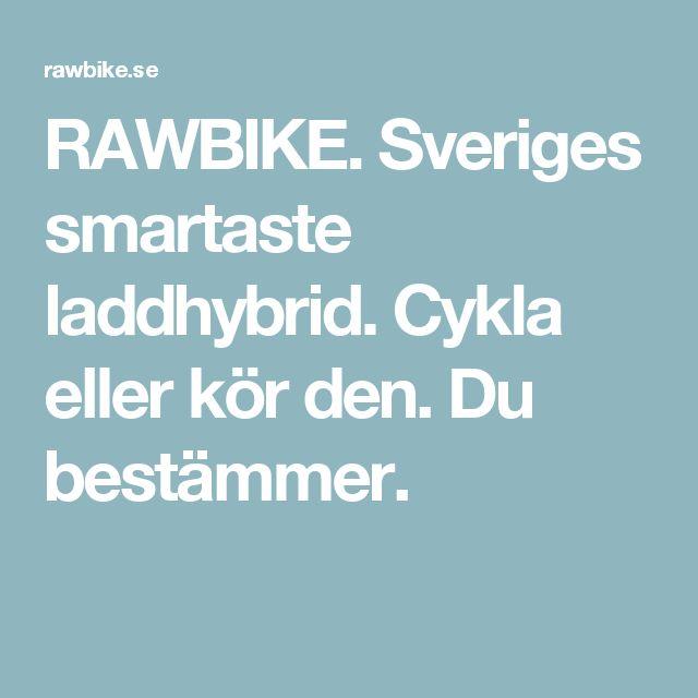 RAWBIKE. Sveriges smartaste laddhybrid. Cykla eller kör den. Du bestämmer.